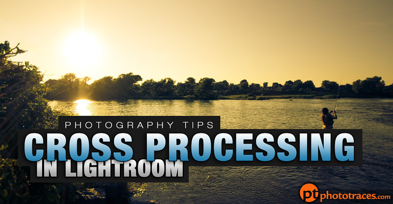 Photography Tips - Cross Processing in Lightroom in Seconds