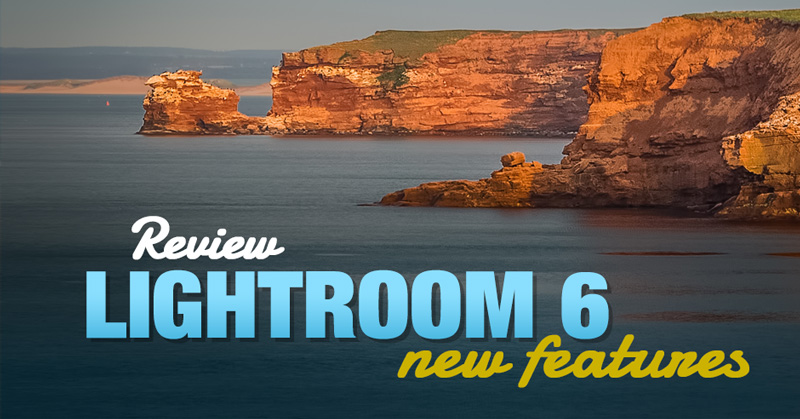 Lightroom 6 Upgrade Review