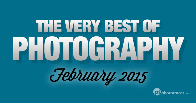 The Very Best Of Photography Articles and Tutorials - February 2015