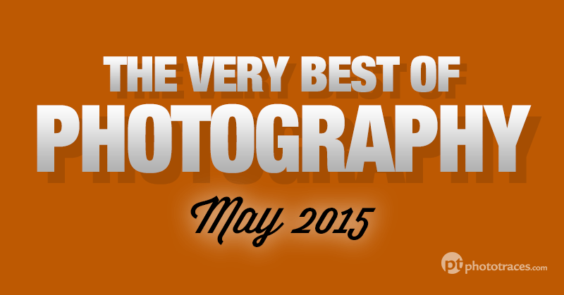 The Very Best Of Photography Articles and Tutorials - May 2015