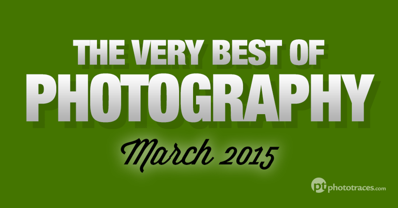 The Very Best Of Photography Articles and Tutorials - March 2015