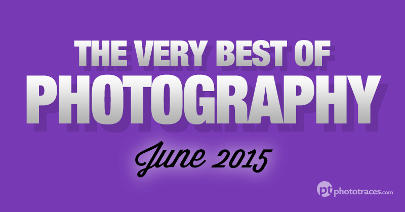 The Very Best Of Photography Articles and Tutorials - June 2015