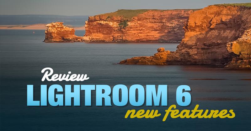 Lightroom 6 Upgrade Review