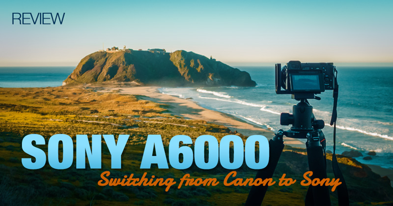 Sony A6000 Review & Switching From a Canon DSLR to a Sony Mirrorless