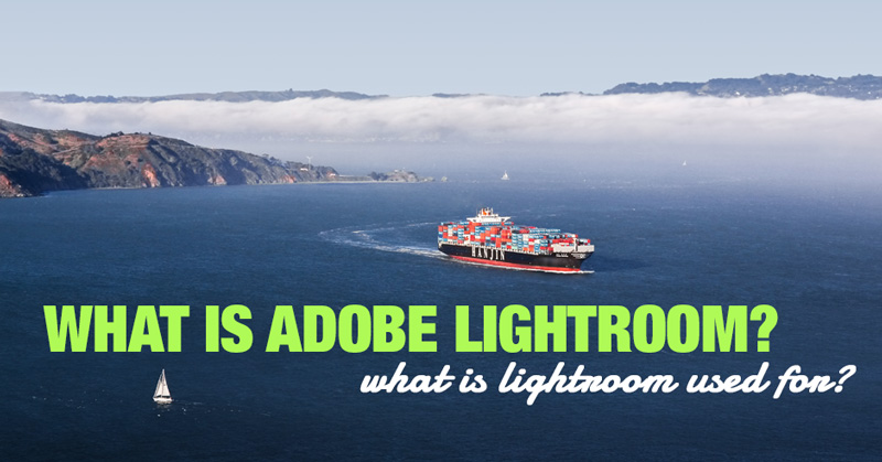 What is Lightroom and What is Lightroom Used For?